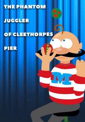 The Phantom Juggler of Cleethorpes Pier