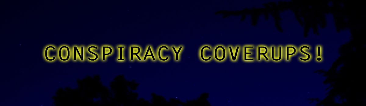 Conspiracy Coverups
